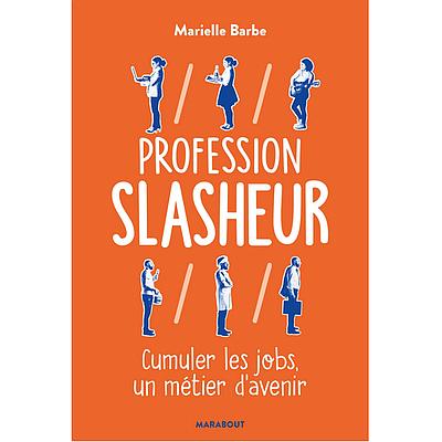 Profession Slasheur : Cumuler les jobs un métier d'avenir.