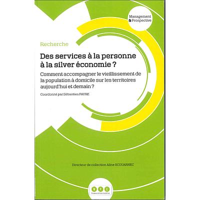 Des services à la personne à la silver économie ? : Comment accompagner le vieillissement de la population à domicile sur les territoires aujourd'hui et demain ?