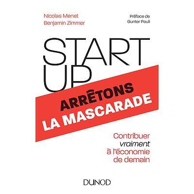 Start-up, arrêtons la mascarade - Contribuer vraiment à l'économie de demain