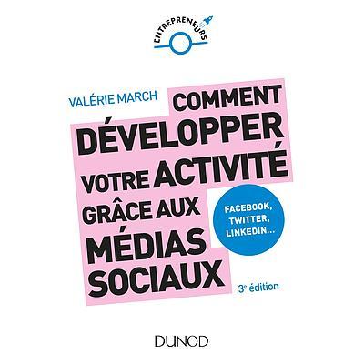 Comment développer votre activité grâce aux médias sociaux.-3è édition